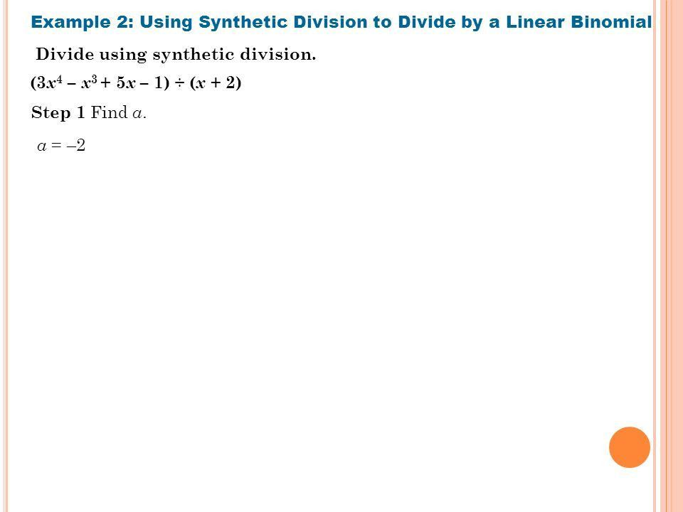 6.3 D IVIDING P OLYNOMIAL Use long division and synthetic division ...
