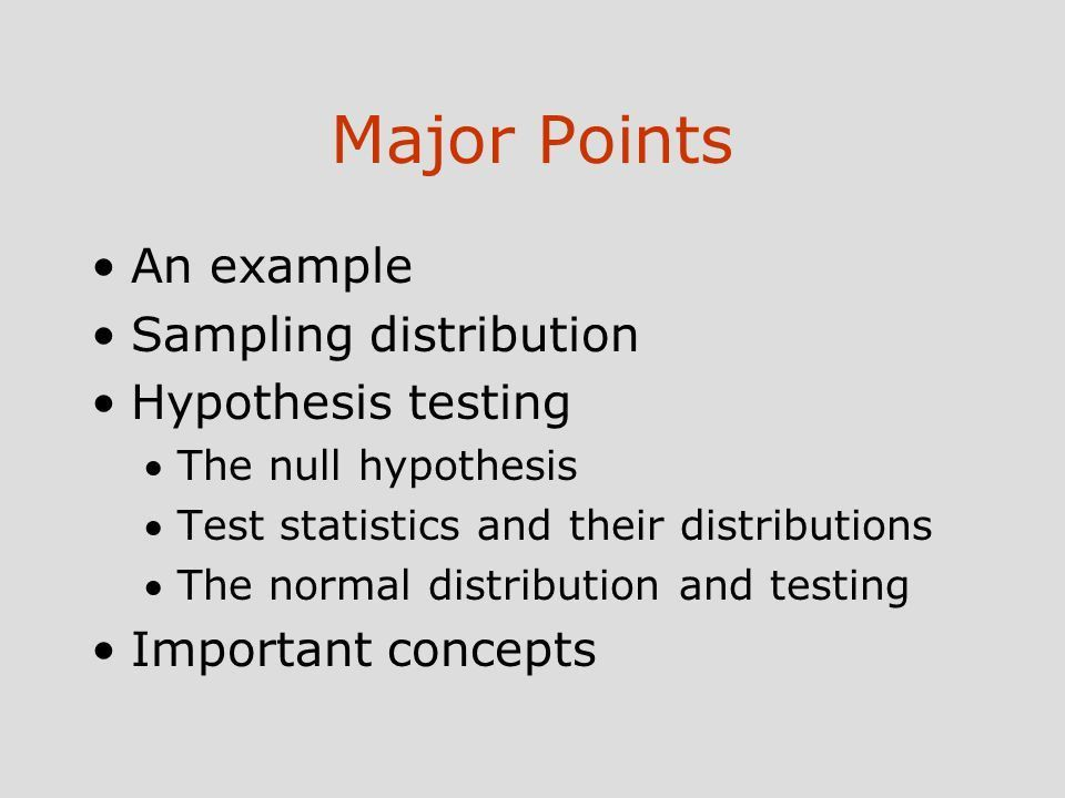 Major Points An example Sampling distribution Hypothesis testing ...