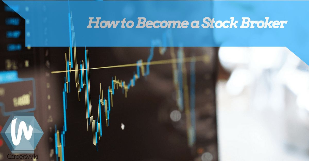 How to Become a Stock Broker in 4 Simple Steps - Careers Wiki