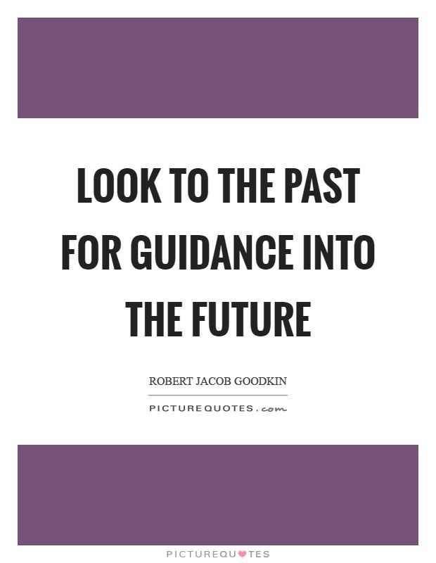 Look to the past for guidance into the future | Picture Quotes