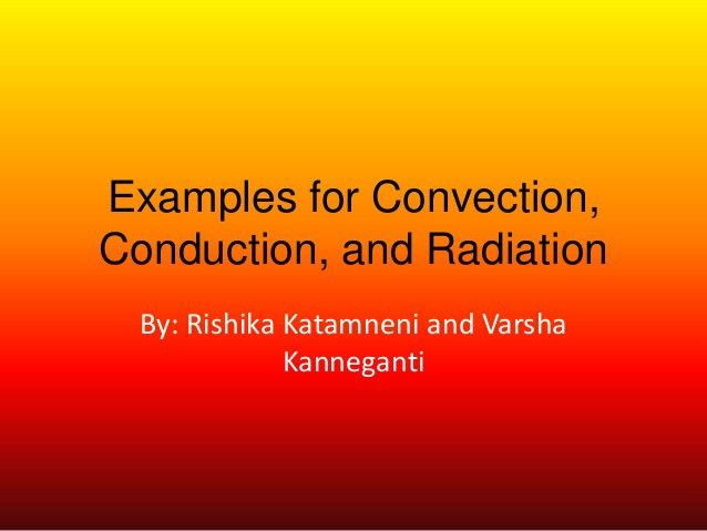 Examples for convection, conduction, and radiation