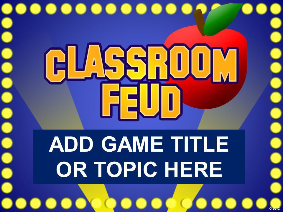 ADD GAME TITLE OR TOPIC HERE © 2012 Team 1Team 2 QUIT GAME ...