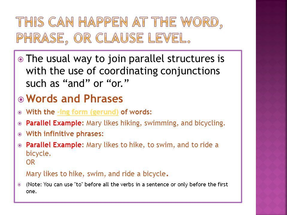 Parallel Structure Using the same pattern of words to show that ...