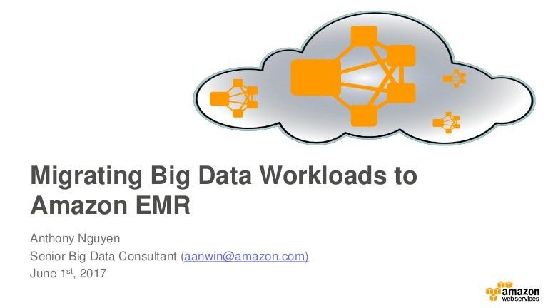 Migrating Big Data Workloads to Amazon EMR - June 2017 AWS Online Tec…