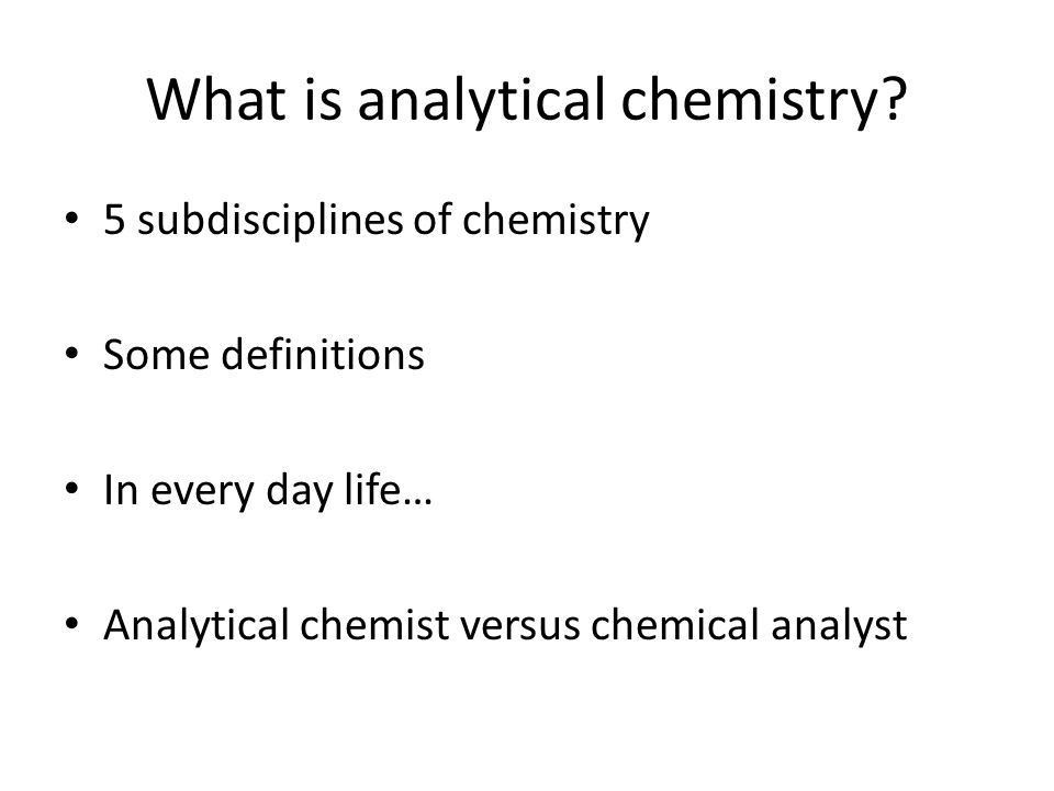 What is analytical chemistry? 5 subdisciplines of chemistry Some ...