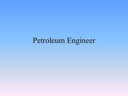 Engineering Career By: Zachary Burch. Job Description Petroleum ...