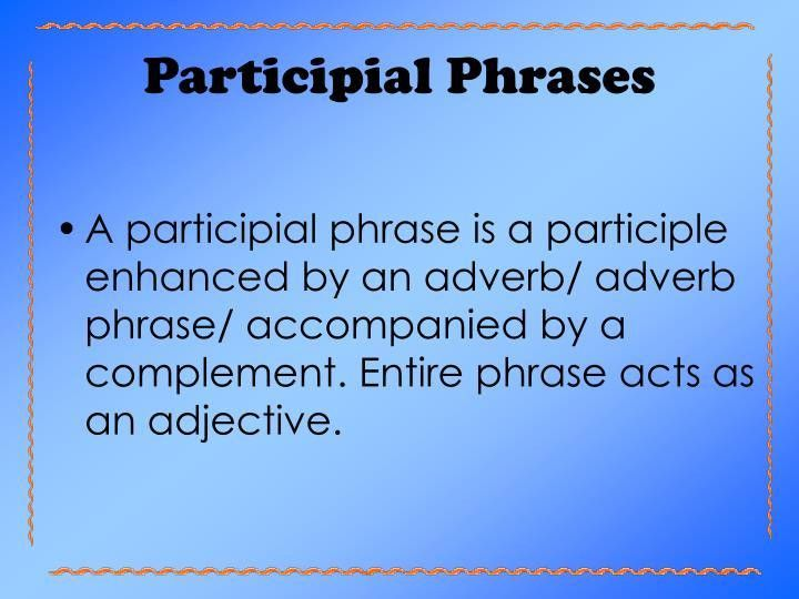 PPT - Participles and Participial Phrases PowerPoint Presentation ...
