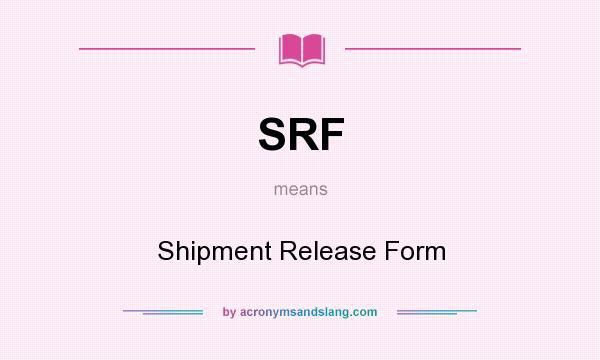 SRF - Shipment Release Form in Undefined by AcronymsAndSlang.com