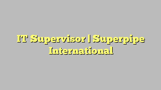 IT Supervisor | Superpipe International | jobrat_iran | Pinterest