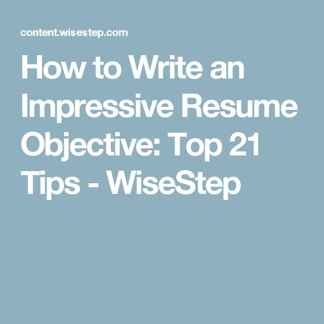 How to Write an Impressive Resume Objective: Top 21 Tips ...