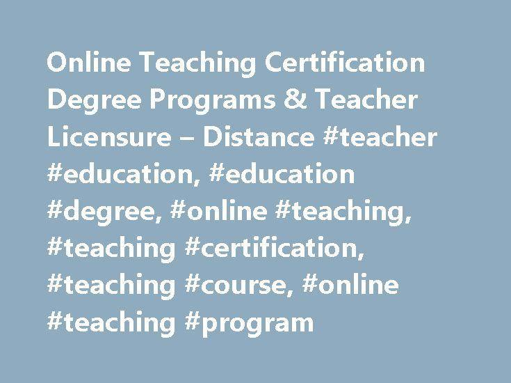 Online Teaching Certification Degree Programs & Teacher Licensure ...