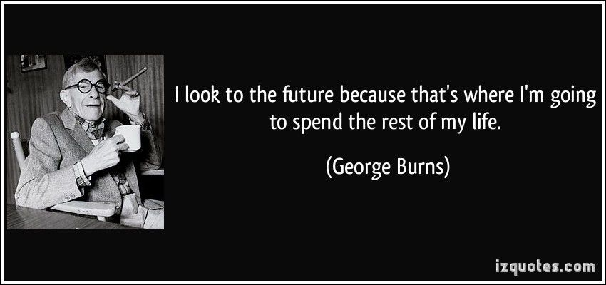 quote-i-look-to-the-future-because-that-s-where-i-m-going-to-spend ...
