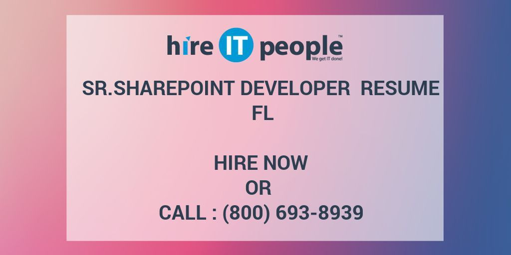 Sr.SharePoint Developer Resume FL - Hire IT People - We get IT done