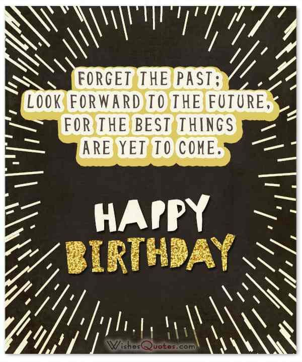 Happy Birthday Quotes forget the past look forward to the future ...