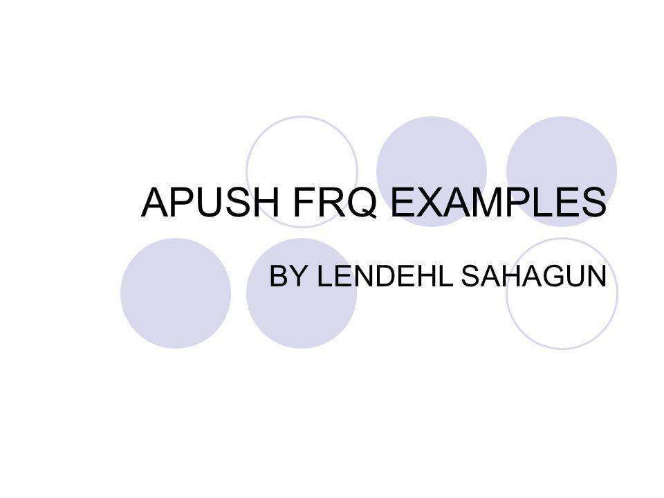 APUSH FRQ EXAMPLES BY LENDEHL SAHAGUN. - ppt download