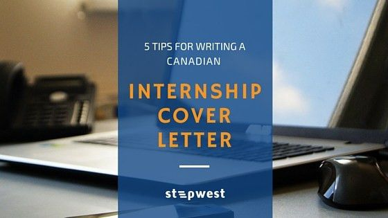 5 Tips For Writing A Canadian Internship Cover Letter - Stepwest