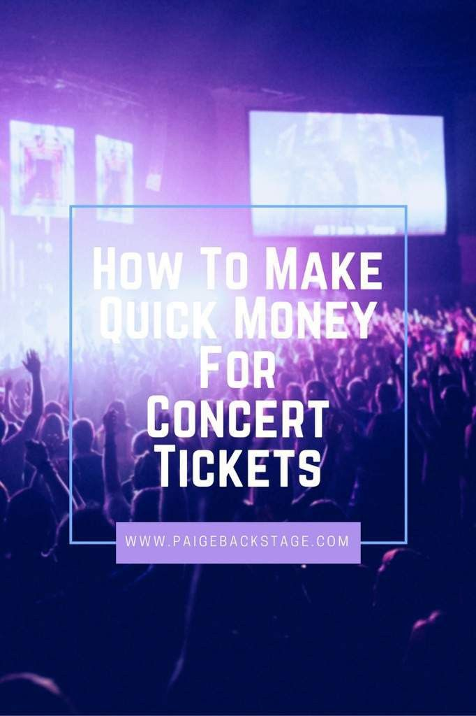How To Make Fast Money For Concert Tickets ⋆ PaigeBackstage | Pop ...