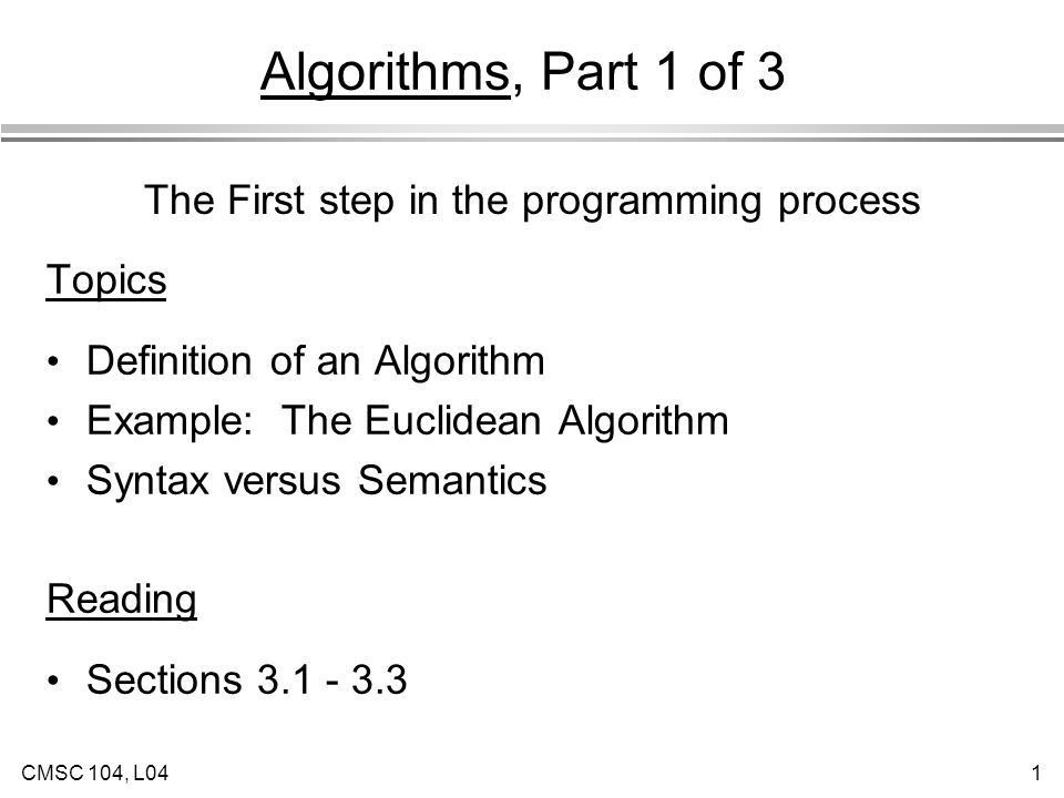 CMSC 104, L041 Algorithms, Part 1 of 3 Topics Definition of an ...