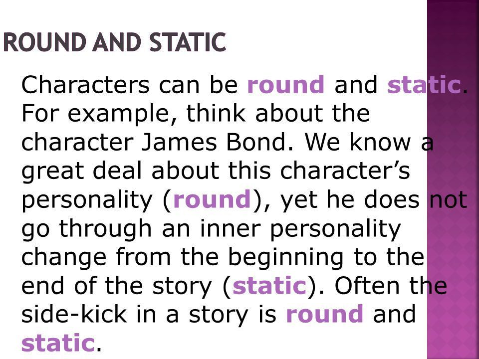 A dynamic character is one who goes through a personality change ...