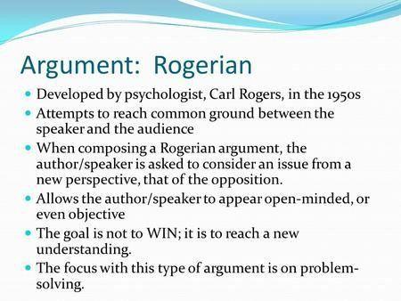 Rogerian Argument Based on the principles of psychologist Carl ...