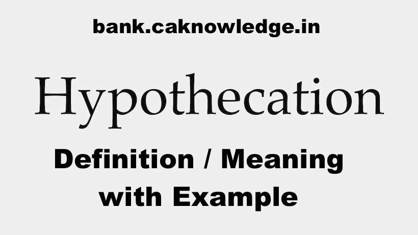 Hypothecation - Definition / Meaning with Example