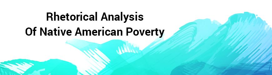 Native American Poverty Analyze in Rhetorical Analysis Essay