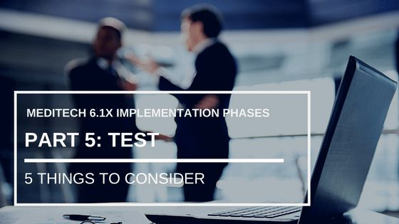 MEDITECH 6.1x Implementation Phases Part 5: Test