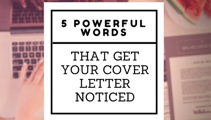 5 Powerful Words That Get Your Cover Letter Noticed — The Resume ...