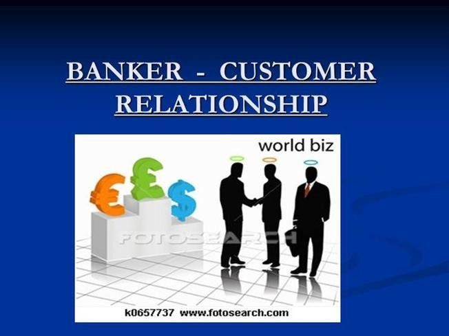 Banker And Customer Relationship |authorSTREAM