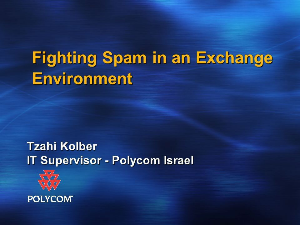 Fighting Spam in an Exchange Environment Tzahi Kolber IT ...