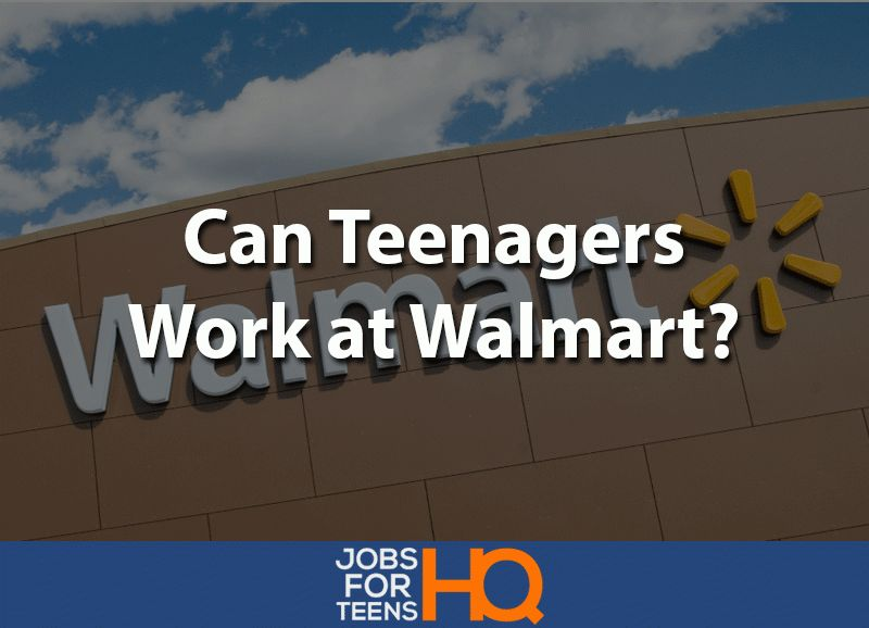 Can a Teenager Work at Walmart? - Jobs For Teens HQ