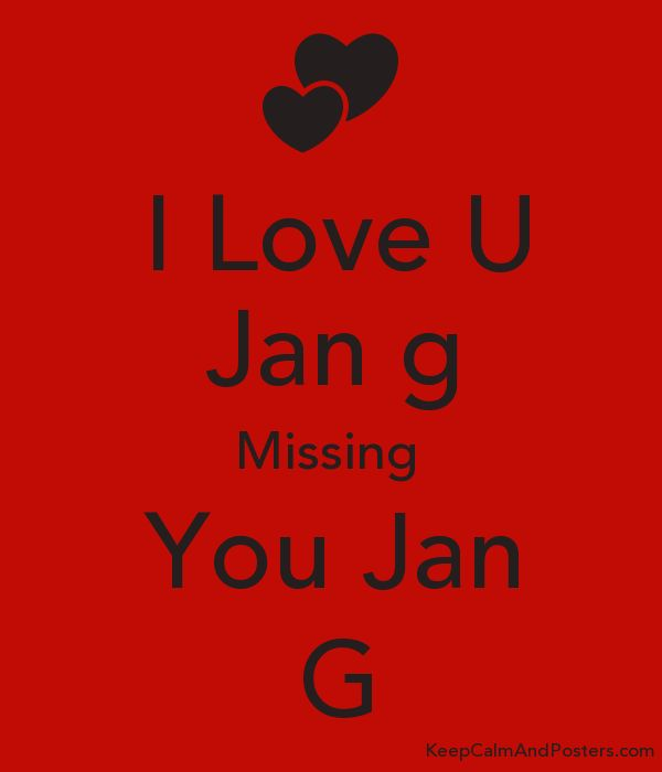 I Love U Jan g Missing You Jan G - Keep Calm and Posters Generator ...