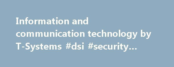 Information and communication technology by T-Systems #dsi ...