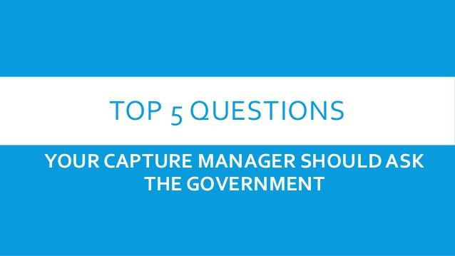 Top 5 Questions Your Capture Manager Should Ask the Government