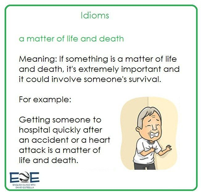 Here's an idiom: Matter of life and death. | English class with ...