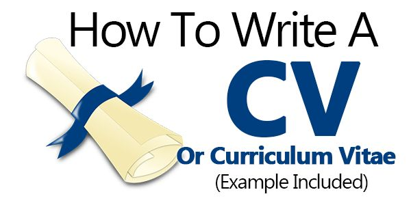 How To Write A CV or Curriculum Vitae (Example Included)