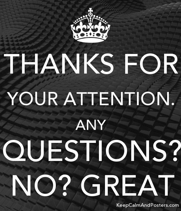 THANKS FOR YOUR ATTENTION. ANY QUESTIONS? NO? GREAT - Keep Calm ...