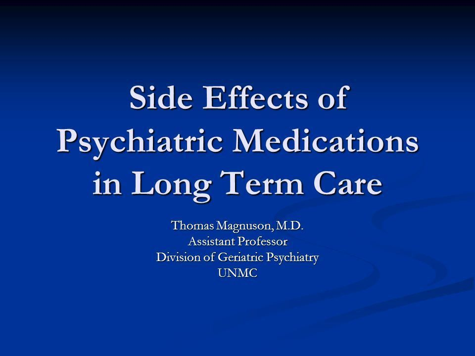 Side Effects of Psychiatric Medications in Long Term Care - ppt ...