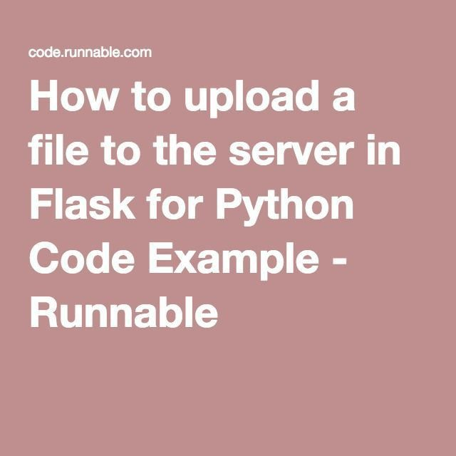How to upload a file to the server in Flask for Python Code ...