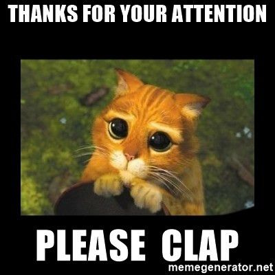 Thanks for your attention Please CLAP - gato con botas | Meme ...