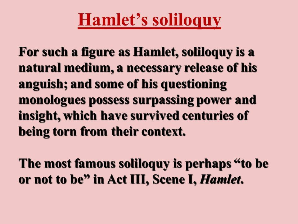 Hamlet's soliloquy For such a figure as Hamlet, soliloquy is a ...