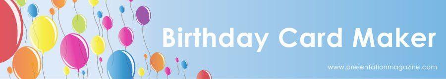 Free Online Birthday Card Maker from Presentation Mgazine
