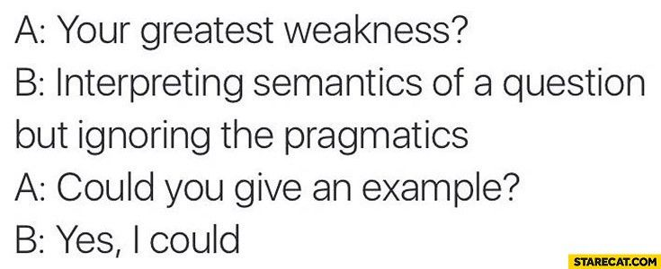 Your greatest weakness? Interpreting semantics of a question but ...