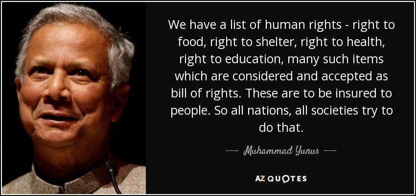 Muhammad Yunus quote: We have a list of human rights - right to...