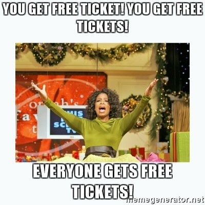 you get free ticket! you get free tickets! everyone gets free ...