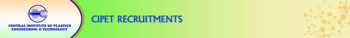 CIPET Recruitments | CIPET | Central Institute of Plastics ...