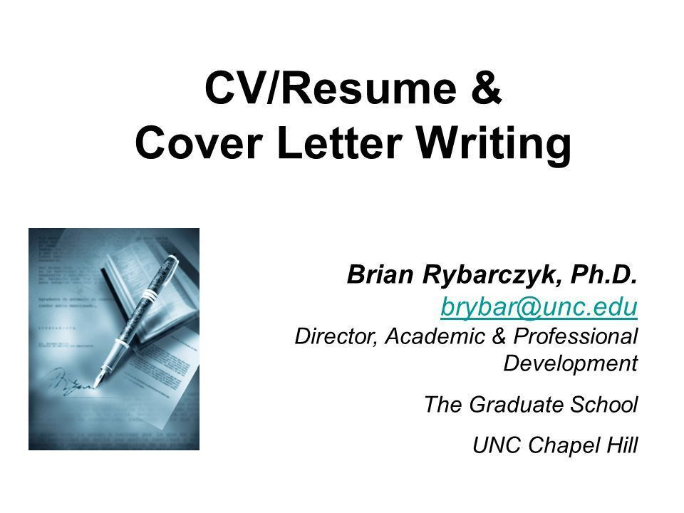 CV/Resume & Cover Letter Writing Brian Rybarczyk, Ph.D. Director ...