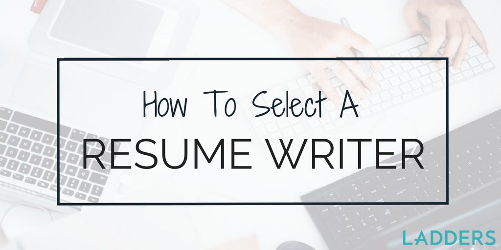 How to Select a Resume Writer | Ladders