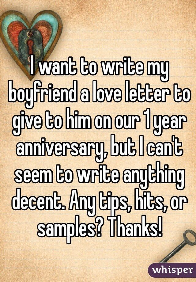 want to write my boyfriend a love letter to give to him on our 1 year