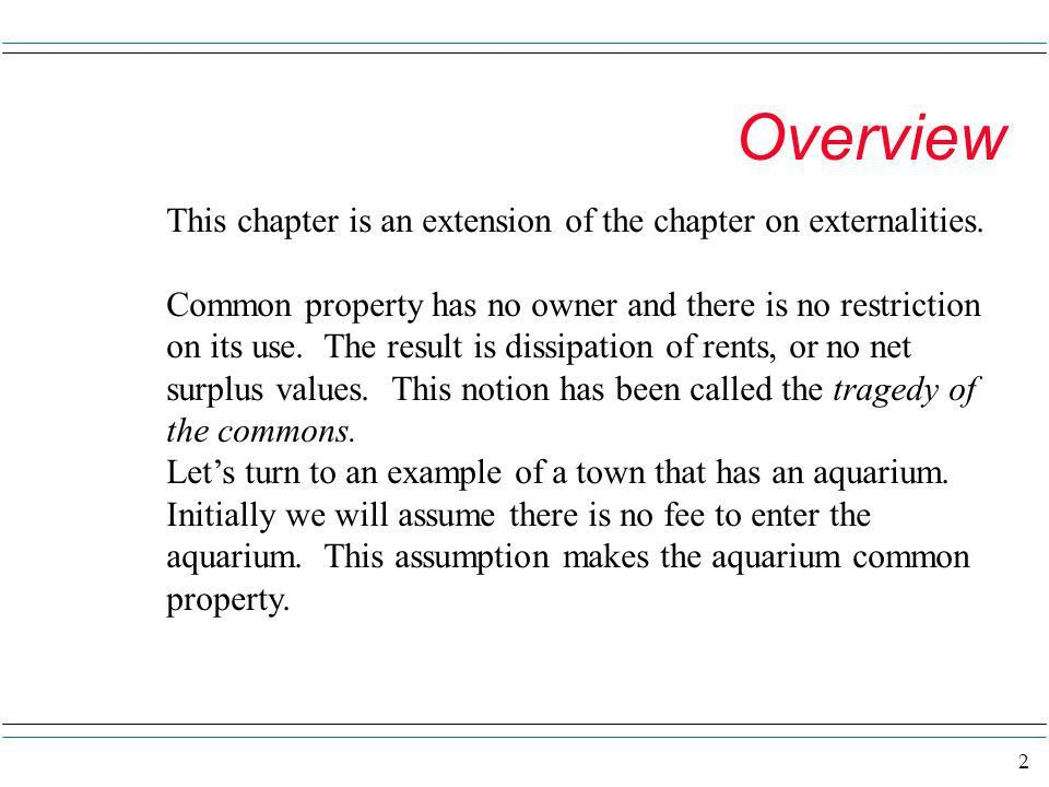 1 Common Property and Public Goods. 2 Overview This chapter is an ...